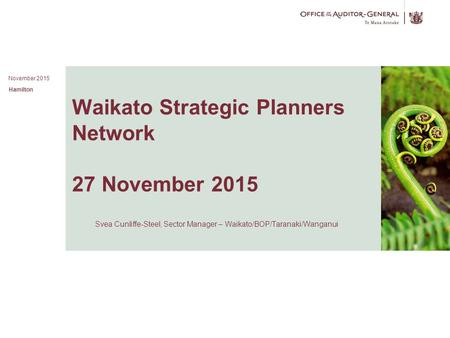 [insert date in Master slide 1] 1 [insert title (in Master slide 1] Waikato Strategic Planners Network 27 November 2015 Svea Cunliffe-Steel, Sector Manager.