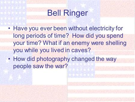Bell Ringer Have you ever been without electricity for long periods of time? How did you spend your time? What if an enemy were shelling you while you.