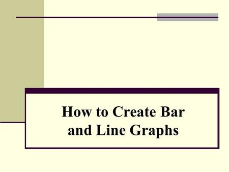 How to Create Bar and Line Graphs. Draw the Axes.