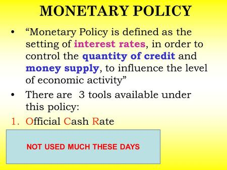 "MONETARY POLICY ""Monetary Policy is defined as the setting of interest rates, in order to control the quantity of credit and money supply, to influence."