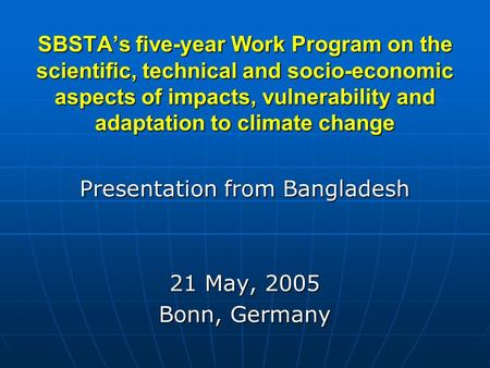 SBSTA's five-year Work Program on the scientific, technical and socio-economic aspects of impacts, vulnerability and adaptation to climate change Presentation.