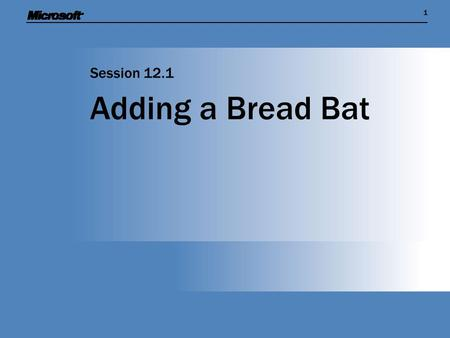11 Adding a Bread Bat Session 12.1. Session Overview  We have created a cheese sprite that bounces around the display  We now need to create a bread.