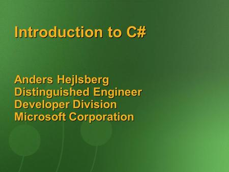 Introduction to C# Anders Hejlsberg Distinguished Engineer Developer Division Microsoft Corporation.