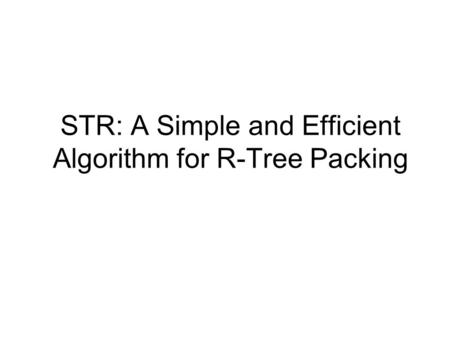 STR: A Simple and Efficient Algorithm for R-Tree Packing.