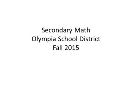 Secondary Math Olympia School District Fall 2015.