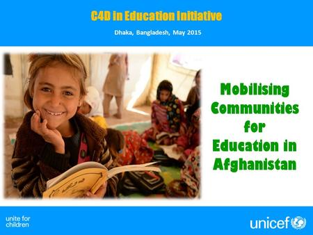 @ UNICEF-oPt/Pirozzi C4D in Education Initiative Dhaka, Bangladesh, May 2015 Mobilising Communities for Education in Afghanistan.