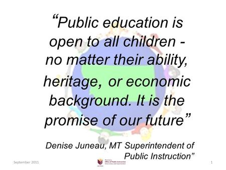 """ Public education is open to all children - no matter their ability, heritage, or economic background. It is the promise of our future "" Denise Juneau,"