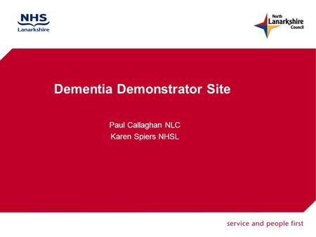 Dementia Demonstrator Site Paul Callaghan NLC Karen Spiers NHSL.