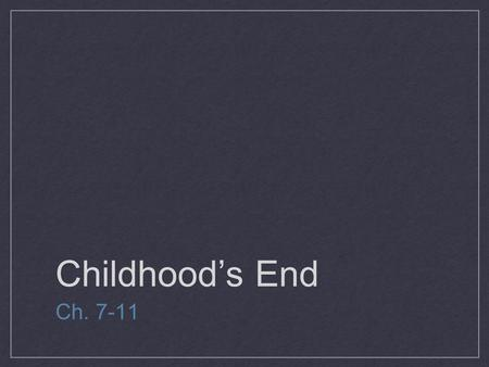 Childhood's End Ch. 7-11. New Characters George Greggson: Television production designer; married to Jean Morrel, with two children Jeffrey and Jennifer;