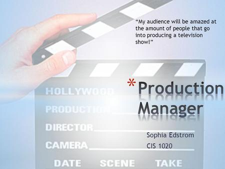 "Sophia Edstrom CIS 1020 ""My audience will be amazed at the amount of people that go into producing a television show!"""