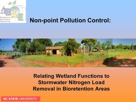 Non-point Pollution Control: Relating Wetland Functions to Stormwater Nitrogen Load Removal in Bioretention Areas Sharkey 2001 NC STATE UNIVERSITY.