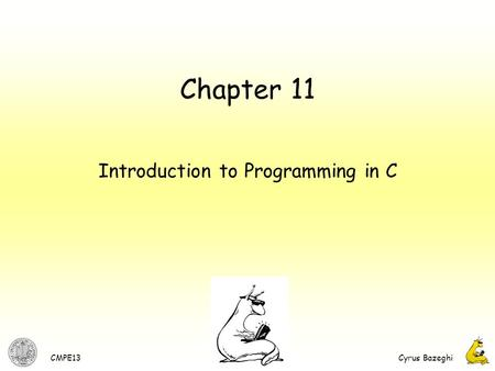 CMPE13Cyrus Bazeghi 1 Chapter 11 Introduction to Programming in C.
