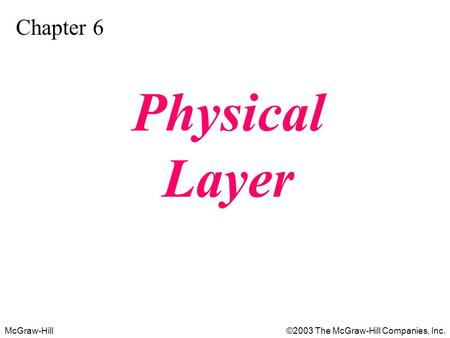 McGraw-Hill©2003 The McGraw-Hill Companies, Inc. Chapter 6 Physical Layer.