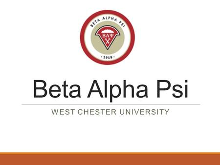 Beta Alpha Psi WEST CHESTER UNIVERSITY. What we do Host professional presentations and networking events. Organize community service events. Offer office.