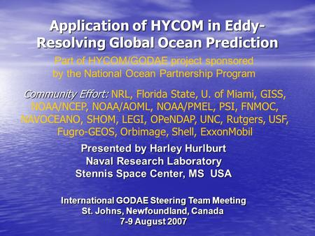 Application of HYCOM in Eddy- Resolving Global Ocean Prediction Community Effort: Community Effort: NRL, Florida State, U. of Miami, GISS, NOAA/NCEP, NOAA/AOML,