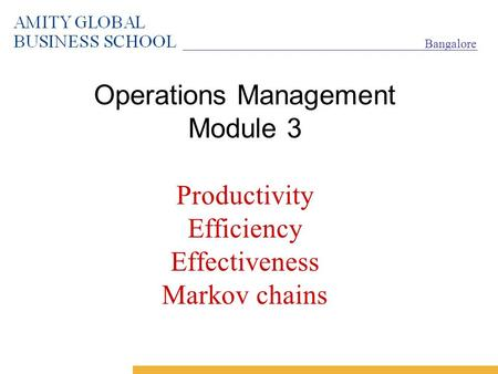 Bangalore Operations Management Module 3 Productivity Efficiency Effectiveness Markov chains.