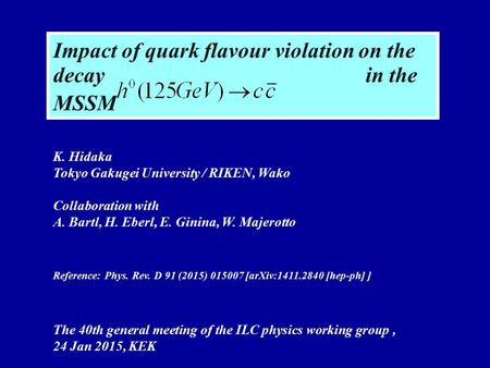 Impact of quark flavour violation on the decay in the MSSM K. Hidaka Tokyo Gakugei University / RIKEN, Wako Collaboration with A. Bartl, H. Eberl, E. Ginina,