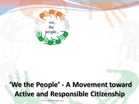 Www.wethepeople.ooo. What is 'We the People'? A Network of Individuals and Organisations  Committed to responsible citizenship  With the mission to.