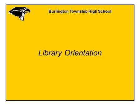 Burlington Township High School Library Orientation.