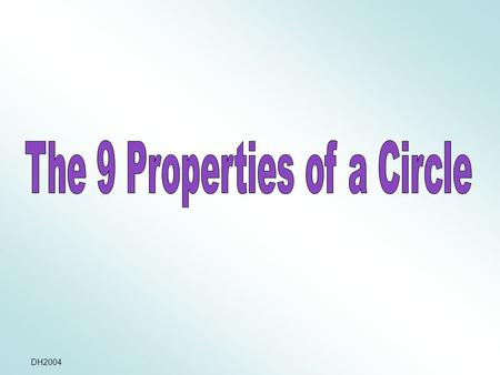 DH2004. What is a circle? A circle is a set of points equidistant from a fixed point, called the centre.