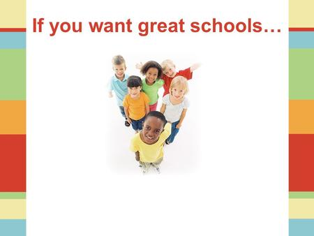 If you want great schools…. Essential Questions What can we do to organize schools to maximize student learning? What will it take to make every Alabama.