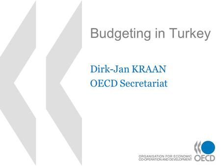 Budgeting in Turkey Dirk-Jan KRAAN OECD Secretariat.