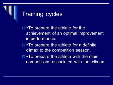Training cycles   To prepare the athlete for the achievement of an optimal improvement in performance.   To prepare the athlete for a definite climax.
