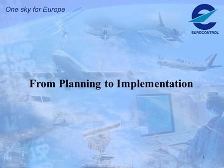 1 From Planning to Implementation. 2 Aviation Needs ECIP Institutional Arrangements EATM Programmes Implementation & Operations Europe wide Planning LCIPs.