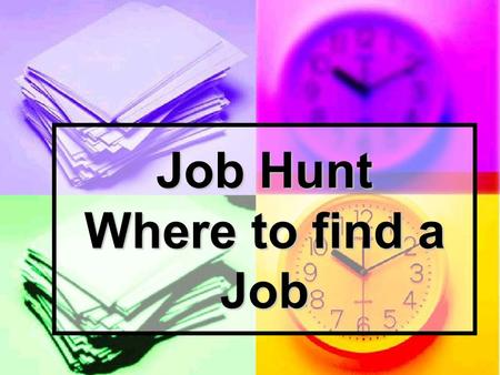 "Job Hunt Where to find a Job. Job Lead Finding the right job begins with a job lead ""information about a job opening"" Finding the right job begins with."