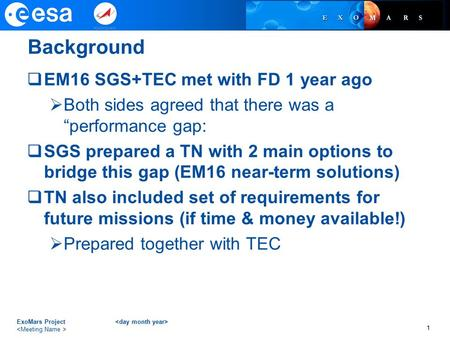 "Background  EM16 SGS+TEC met with FD 1 year ago  Both sides agreed that there was a ""performance gap:  SGS prepared a TN with 2 main options to bridge."