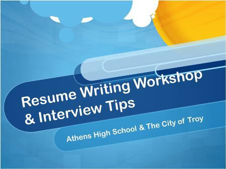 Resume Writing Workshop & Interview Tips Athens High School & The City of Troy.