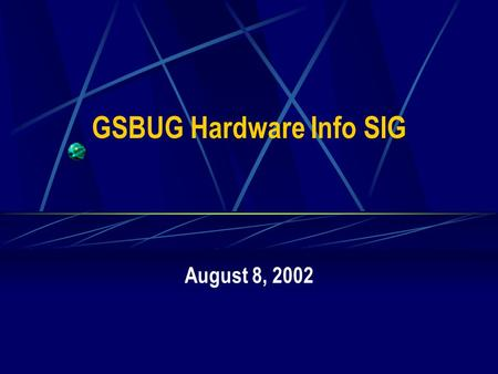 GSBUG Hardware Info SIG August 8, 2002. 2 GSBUG Hardware Info SIG Agenda – August 8, 2002 7:00 – 7:05 Administration 7:05 – 8:15 Featured Topic – Sound.