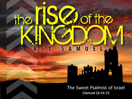The Sweet Psalmist of Israel 1Samuel 16:14-23. A Problem: the Spirit of the Lord leaves Saul (v.14) B The servants see the problem, offer a solution (vv.15-16)