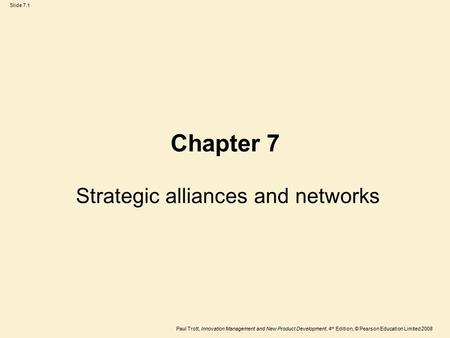 Paul Trott, Innovation Management and New Product Development, 4 th Edition, © Pearson Education Limited 2008 Slide 7.1 Chapter 7 Strategic alliances and.