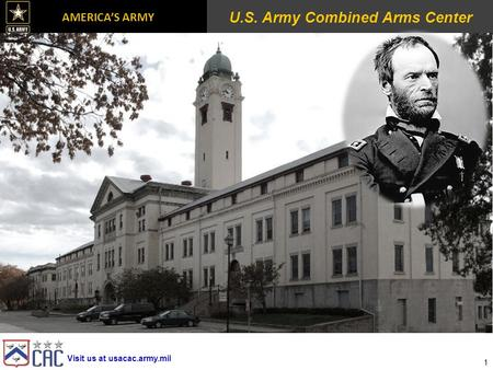 Visit us at usacac.army.mil AMERICA'S ARMY U.S. Army Combined Arms Center 1.