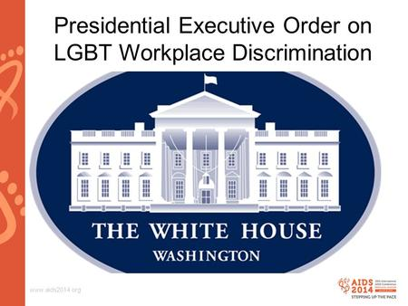 Www.aids2014.org Presidential Executive Order on LGBT Workplace Discrimination.