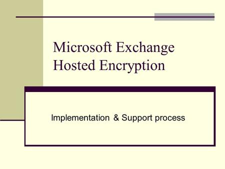 Microsoft Exchange Hosted Encryption Implementation & Support process.