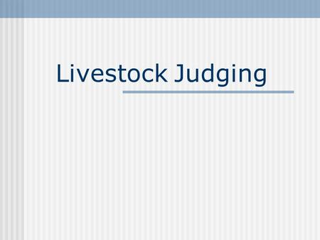"Livestock Judging. What is Livestock Judging? Carefully analyzing animals and measuring them against a standard that is commonly accepted as being ""ideal."""