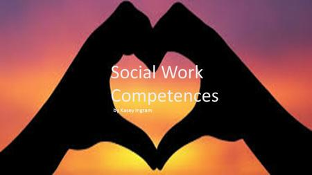 Social Work Competences by Kasey Ingram. 2.1.1 IDENTIFY AS A PROFESSIONAL SOCIAL WORKER Gained more knowledge about HIV/AIDS and HCV Advocated for clients.