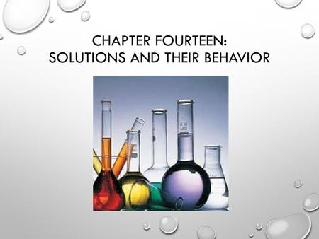 CHAPTER FOURTEEN: SOLUTIONS AND THEIR BEHAVIOR. SOLUTION CONCENTRATION Molarity(M): Moles solute/1L solution Molality (m): Moles solute/1kg solvent Mole.