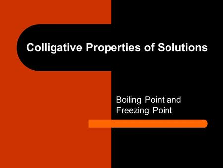Colligative Properties of Solutions Boiling Point and Freezing Point.