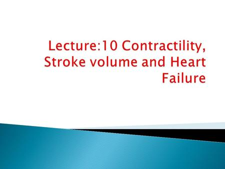  By the end of this lecture the students are expected to:  Explain how cardiac contractility affect stroke volume.  Calculate CO using Fick's principle.