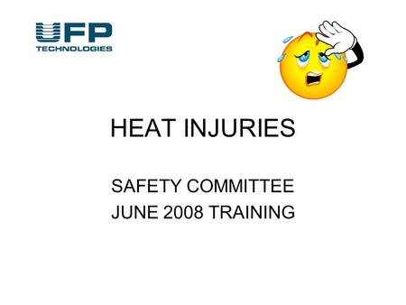 HEAT INJURIES SAFETY COMMITTEE JUNE 2008 TRAINING.