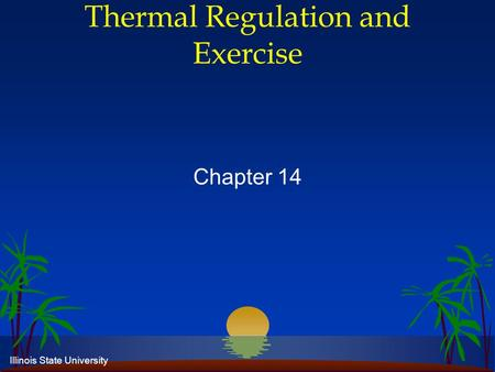 Illinois State University Thermal Regulation and Exercise Chapter 14.