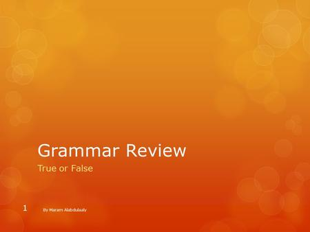 Grammar Review True or False By Maram Alabdulaaly 1.