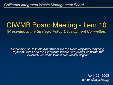 California Integrated Waste Management Board 1 CIWMB Board Meeting - Item 10 (Presented at the Strategic Policy Development Committee) Discussion of Possible.