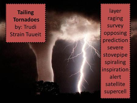 Tailing Tornadoes by: Trudi Strain Tuueit layer raging survey opposing prediction severe stovepipe spiraling inspiration alert satellite supercell.