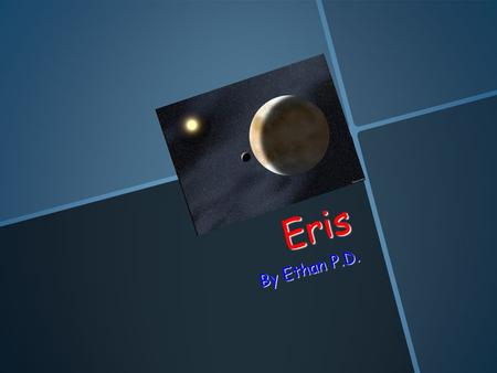 Eris By Ethan P.D. Table of Contents Title Title Table of contents Table of contents What do scientists think the surface of Eris is like and what is.