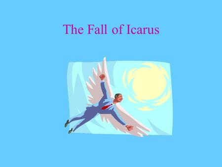 The Fall of Icarus.