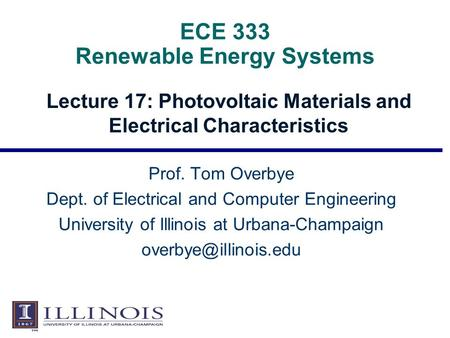 ECE 333 Renewable Energy Systems Lecture 17: Photovoltaic Materials and Electrical Characteristics Prof. Tom Overbye Dept. of Electrical and Computer Engineering.